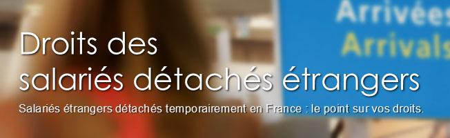 Droits des salariés détachés étrangers - Salariés étrangers détachés temporairement en France : le point sur vos droits